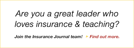 Sponsored by: Insurance Journal. Are you a great leader who loves insurance and teaching? Join the Insurance Journal Team! Click here for more information.