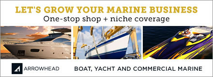 Sponsored by: Arrowhead General Insurance Agency. Let's Grow Your Marine Business. One-stop Shop plus Niche Coverage. Boat, Yacht and Commercial Marine. Click here for more information.