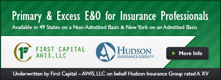 Sponsored by: First Capital AWIS, LLC. Primary and Excess E and O for Insurance Professionals. Click here for more information.