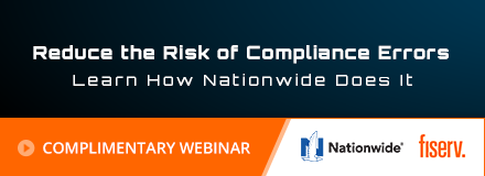 Sponsored by: Fiserv. Reduce the Risk of Compliance Errors. Learn How Nationwide Does it. Click here for more information.