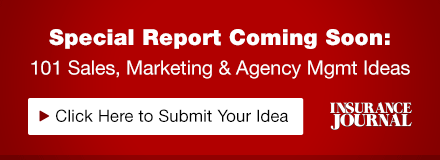 Sponsored by: Insurance Journal. Special Report Coming Soon: 101 Sales, Marketing and Agency Mgmt Ideas. Click here for more information.