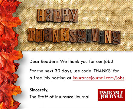 Sponsored by: Insurance Journal. Happy Thanksgiving! For the next 30 days, use code 'THANKS' for a free job posting. Click here for more information.