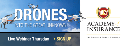 Sponsored by: Insurance Journal's Academy of Insurance. Drones: Into the Great Unknown. Feb 11, 2016. 10:30am Pacific / 1:30pm Eastern. Click here for more information.