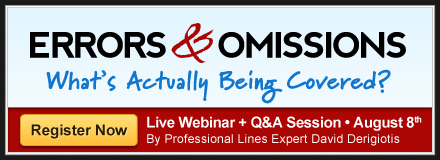 Join us online Thursday August 8 for a LIVE webcast, Errors & Omissions: What's Actually Being Covered? - hosted by Insurance Journal's Academy of Insurance - Reserve Your Spot Today