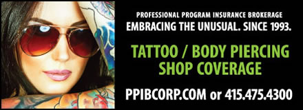 Sponsored by: Professional Program Insurance Brokerage (PPIB). Embracing The Unusual. Since 1993. Tattoo / Body Piercing Shop Coverage. Click here for more information.