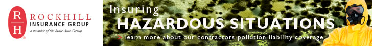 Sponsored by: Rockhill Insurance Group. Insuring Hazardous Situations. Learn more about our contractors pollution liability coverage. Click here for more information.