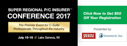 Sponsored by: Insurance Journal. $50 Discount for a Limited Time! Super Regional P/C Insurer Conference 2017. The Premier Event for C-Suite Professionals Throughout the Industry. July 16-18. Lake Geneva, WI. Click here for more information.